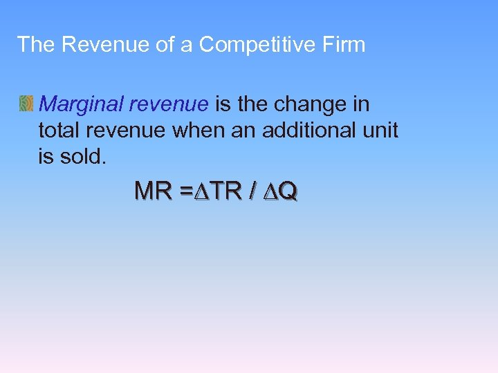 The Revenue of a Competitive Firm Marginal revenue is the change in total revenue