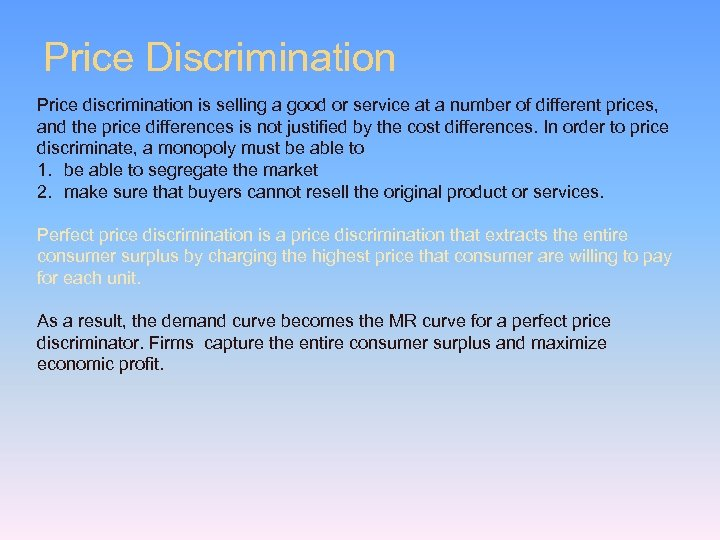 Price Discrimination Price discrimination is selling a good or service at a number of