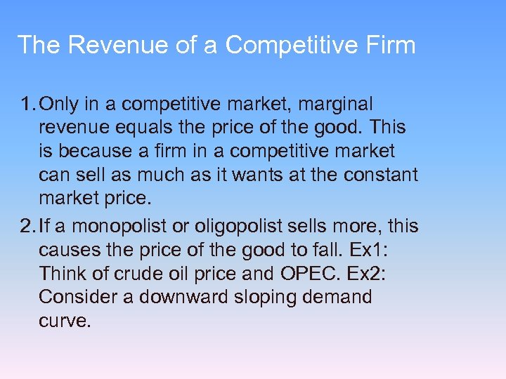 The Revenue of a Competitive Firm 1. Only in a competitive market, marginal revenue