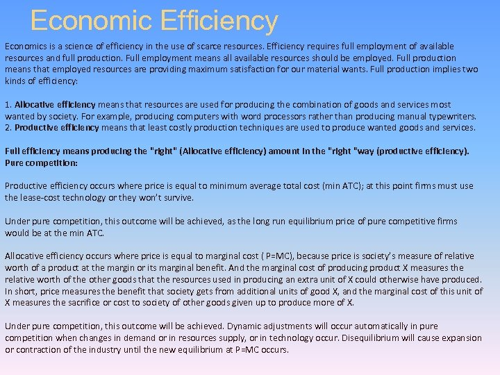 Economic Efficiency Economics is a science of efficiency in the use of scarce resources.