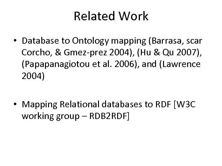 Related Work • Database to Ontology mapping (Barrasa, scar Corcho, & Gmez-prez 2004), (Hu