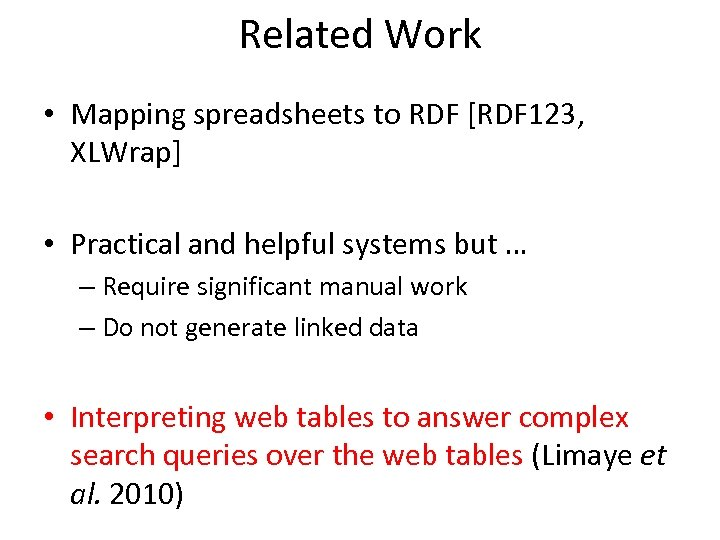 Related Work • Mapping spreadsheets to RDF [RDF 123, XLWrap] • Practical and helpful