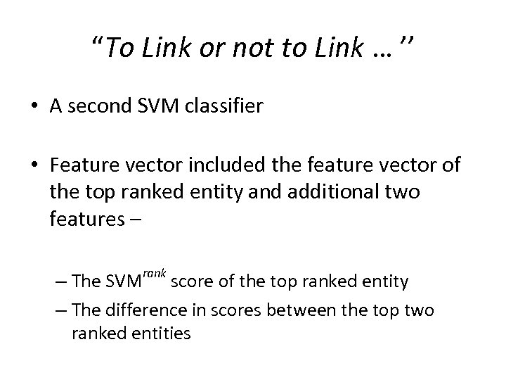 """""""To Link or not to Link … '' • A second SVM classifier •"""