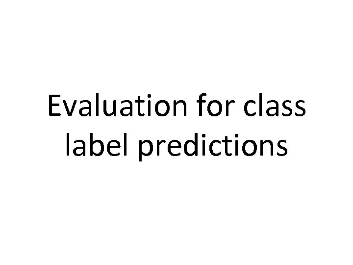Evaluation for class label predictions