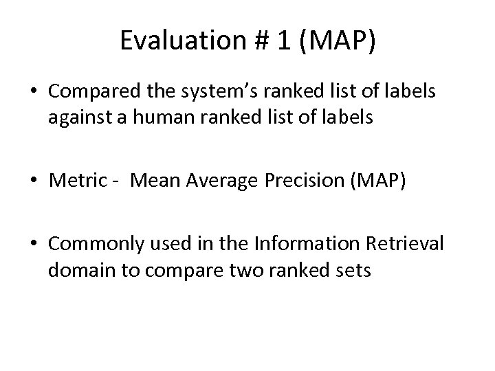 Evaluation # 1 (MAP) • Compared the system's ranked list of labels against a
