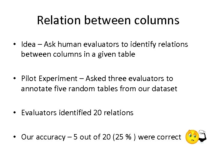 Relation between columns • Idea – Ask human evaluators to identify relations between columns