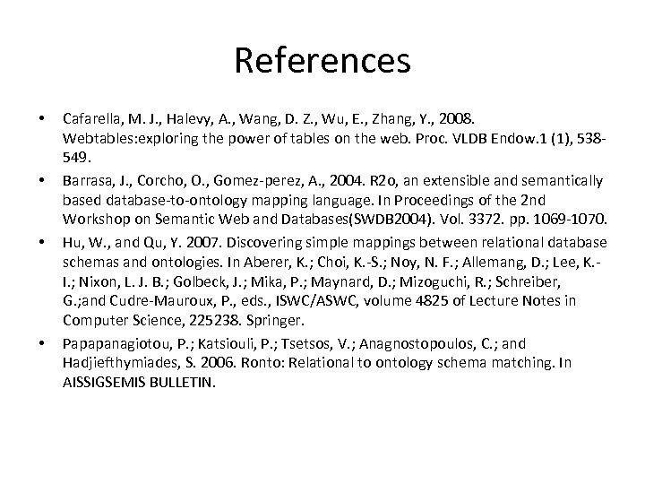 References • • Cafarella, M. J. , Halevy, A. , Wang, D. Z. ,