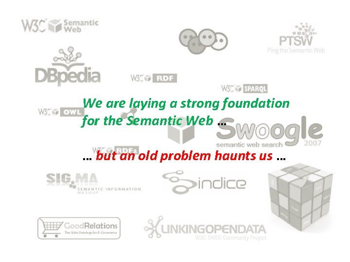 We are laying a strong foundation for the Semantic Web … … but an