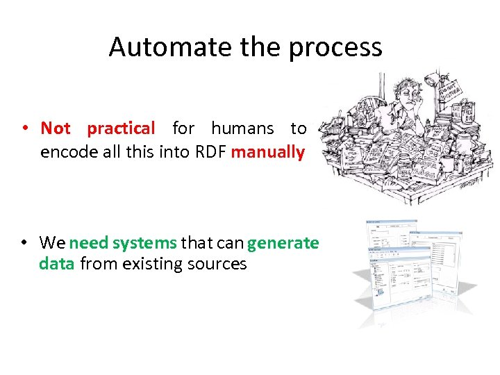 Automate the process • Not practical for humans to encode all this into RDF