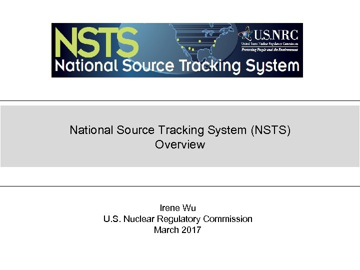 National Source Tracking System (NSTS) Overview Irene Wu U. S. Nuclear Regulatory Commission March