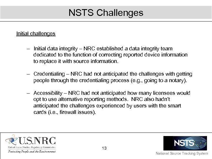 NSTS Challenges Initial challenges – Initial data integrity – NRC established a data integrity