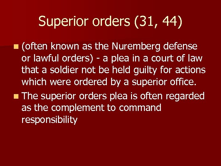 Superior orders (31, 44) n (often known as the Nuremberg defense or lawful orders)
