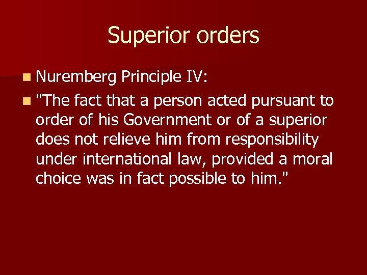 Superior orders n Nuremberg Principle IV: n