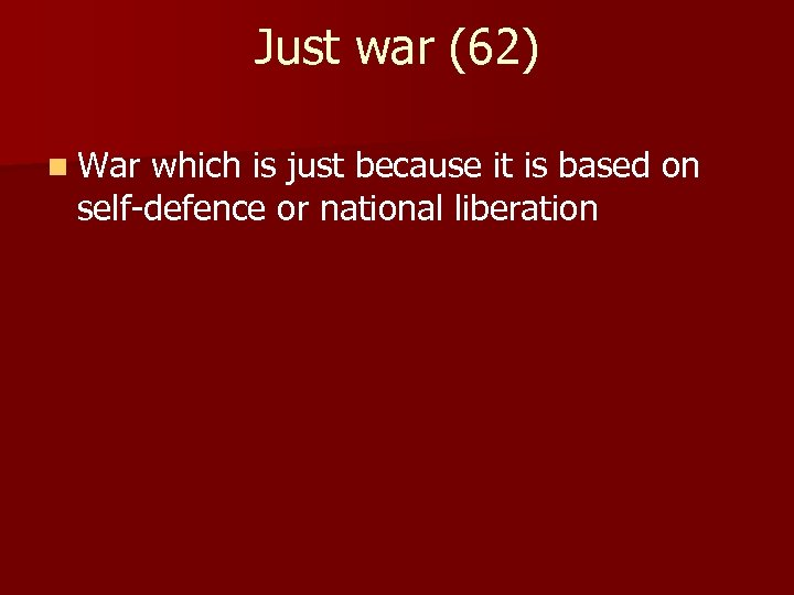 Just war (62) n War which is just because it is based on self-defence