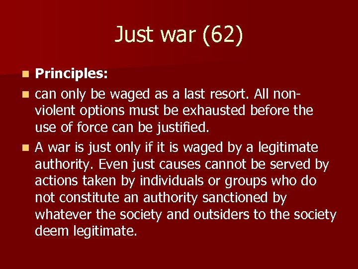 Just war (62) Principles: n can only be waged as a last resort. All