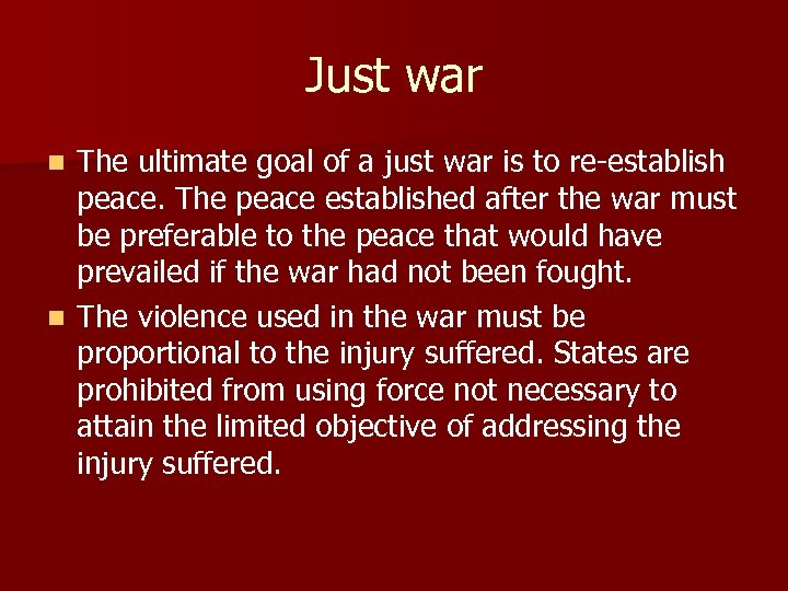 Just war The ultimate goal of a just war is to re-establish peace. The