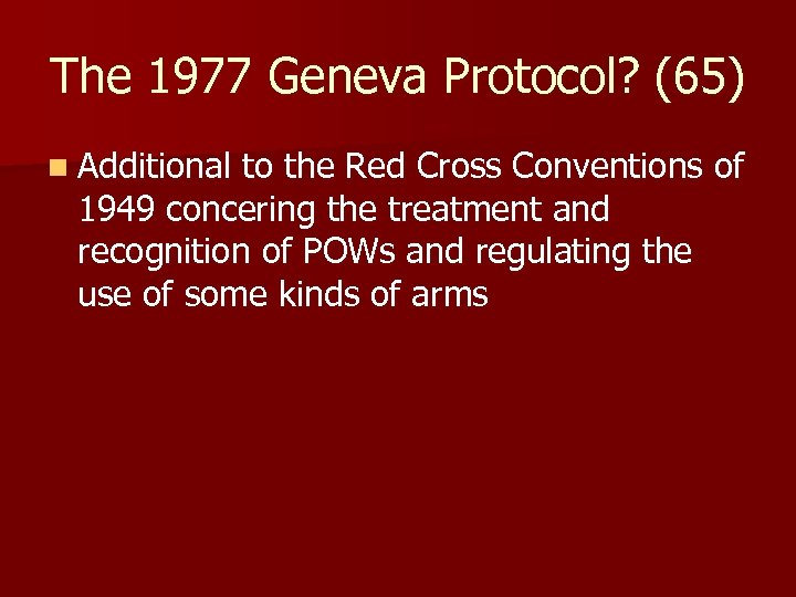 The 1977 Geneva Protocol? (65) n Additional to the Red Cross Conventions of 1949