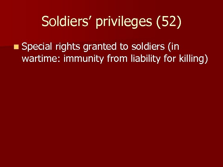 Soldiers' privileges (52) n Special rights granted to soldiers (in wartime: immunity from liability