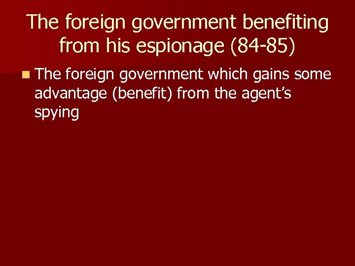 The foreign government benefiting from his espionage (84 -85) n The foreign government which