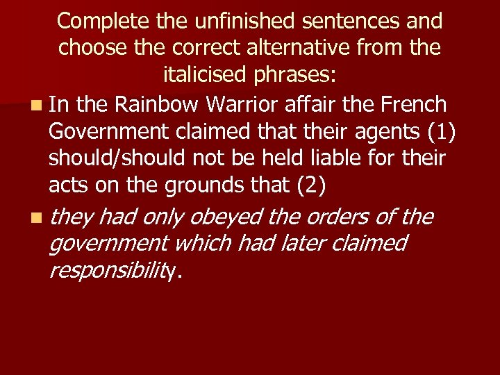 Complete the unfinished sentences and choose the correct alternative from the italicised phrases: n