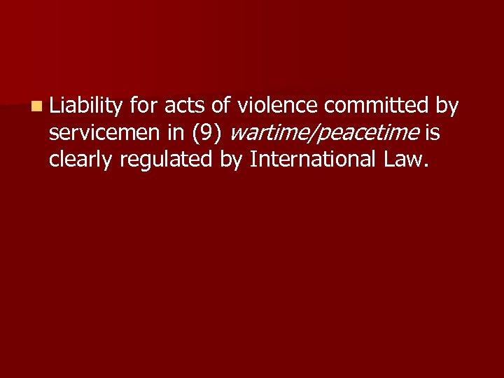 n Liability for acts of violence committed by servicemen in (9) wartime/peacetime is clearly