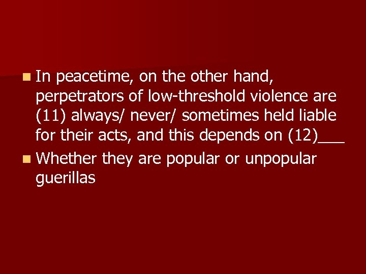 n In peacetime, on the other hand, perpetrators of low-threshold violence are (11) always/