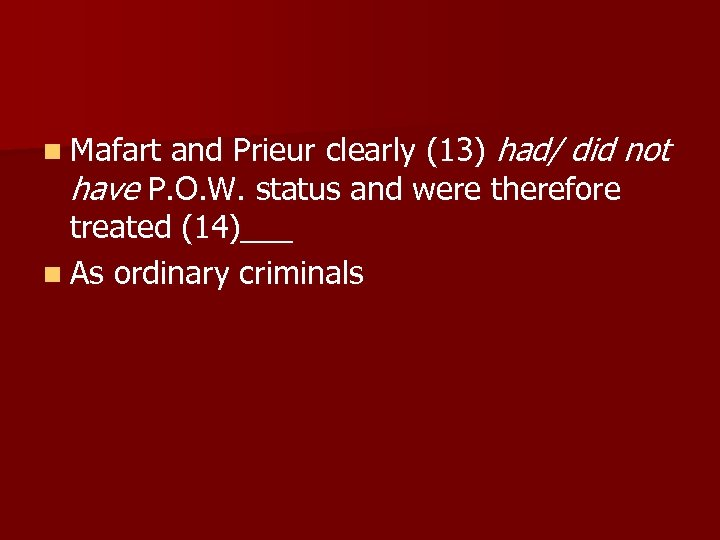 n Mafart and Prieur clearly (13) had/ did not have P. O. W. status