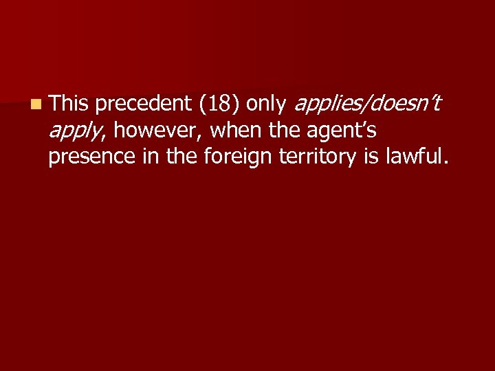 n This precedent (18) only applies/doesn't apply, however, when the agent's presence in the