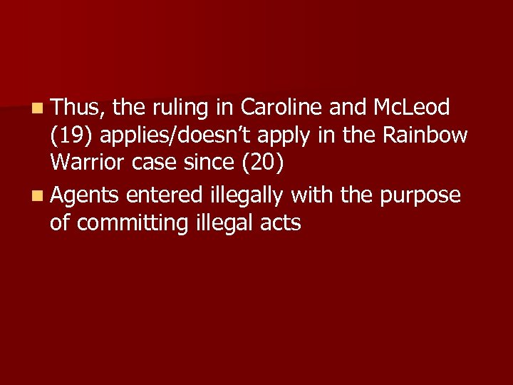 n Thus, the ruling in Caroline and Mc. Leod (19) applies/doesn't apply in the