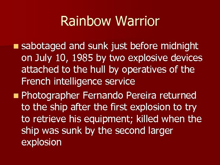 Rainbow Warrior n sabotaged and sunk just before midnight on July 10, 1985 by