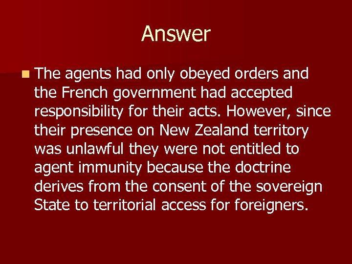 Answer n The agents had only obeyed orders and the French government had accepted