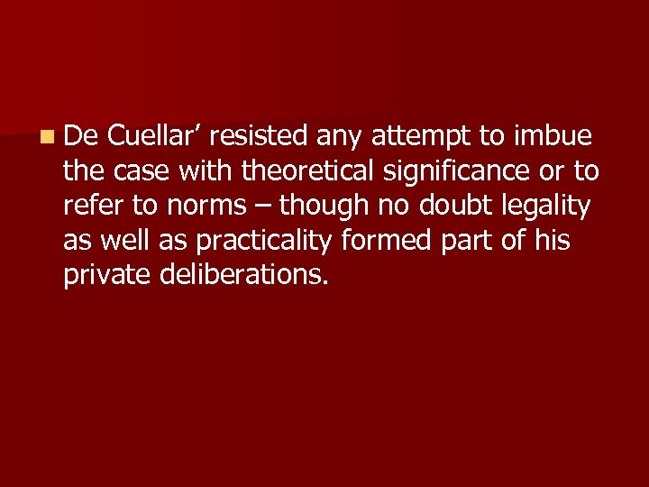 n De Cuellar' resisted any attempt to imbue the case with theoretical significance or