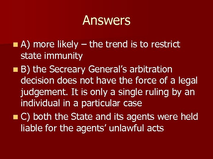 Answers n A) more likely – the trend is to restrict state immunity n