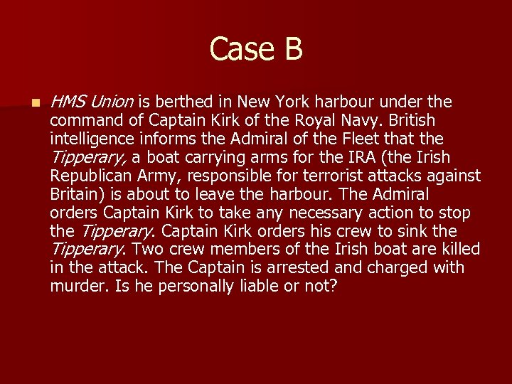 Case B n HMS Union is berthed in New York harbour under the command
