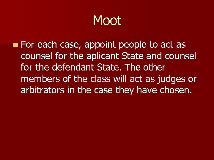 Moot n For each case, appoint people to act as counsel for the aplicant