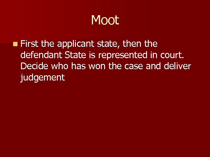 Moot n First the applicant state, then the defendant State is represented in court.