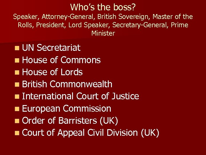 Who's the boss? Speaker, Attorney-General, British Sovereign, Master of the Rolls, President, Lord Speaker,