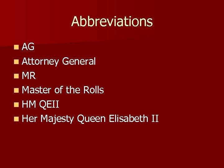 Abbreviations n AG n Attorney General n MR n Master of the Rolls n