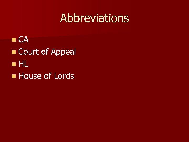 Abbreviations n CA n Court of Appeal n HL n House of Lords