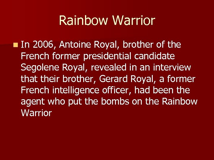Rainbow Warrior n In 2006, Antoine Royal, brother of the French former presidential candidate