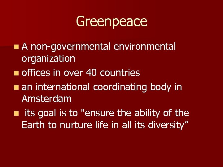 Greenpeace n A non-governmental environmental organization n offices in over 40 countries n an