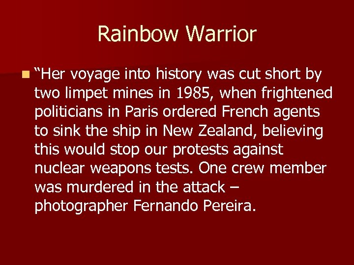 """Rainbow Warrior n """"Her voyage into history was cut short by two limpet mines"""
