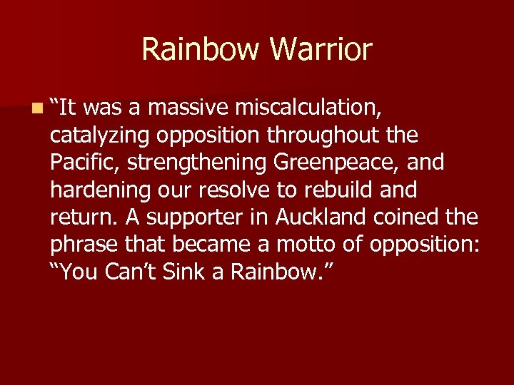 """Rainbow Warrior n """"It was a massive miscalculation, catalyzing opposition throughout the Pacific, strengthening"""