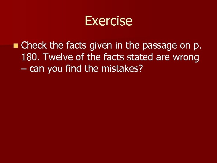 Exercise n Check the facts given in the passage on p. 180. Twelve of