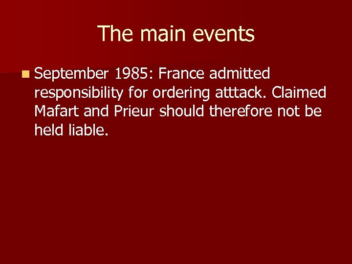 The main events n September 1985: France admitted responsibility for ordering atttack. Claimed Mafart