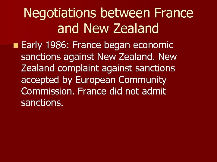 Negotiations between France and New Zealand n Early 1986: France began economic sanctions against