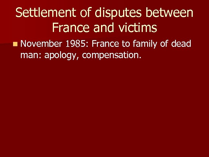 Settlement of disputes between France and victims n November 1985: France to family of