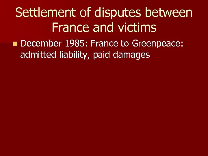 Settlement of disputes between France and victims n December 1985: France to Greenpeace: admitted