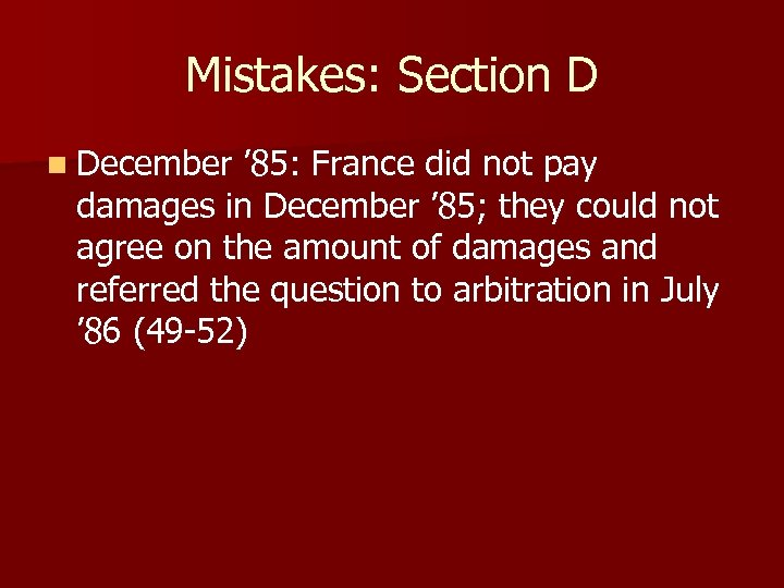Mistakes: Section D n December ' 85: France did not pay damages in December