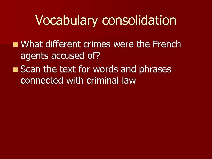 Vocabulary consolidation n What different crimes were the French agents accused of? n Scan